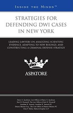 Strategies for Defending DWI Cases in New York : Leading Lawyers on Analyzing Scientific Evidence, Adapting to New Rulings, and Constructing a Criminal Defense Strategy - Barry S Jacobson