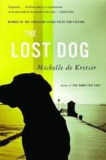 The Lost Dog : A Novel - Michelle De Kretser