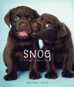 Snog : A Puppy's Guide to Love - Rachael Hale