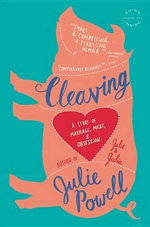 Cleaving : A Story of Marriage, Meat, and Obsession - Julie Powell