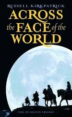 Across the Face of the World : Fire of Heaven Series : Book 3 - Russell Kirkpatrick