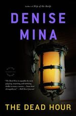 The Dead Hour : A Novel - Denise Mina
