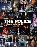 The Police : 1978-1983 - Lynn Goldsmith