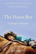 The Horse Boy : A Memoir of Healing - Rupert Isaacson