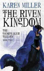 The Riven Kingdom : Book Two - Karen Miller