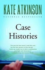 Case Histories : A Novel - Kate Atkinson