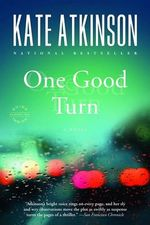 One Good Turn : A Novel - Kate Atkinson