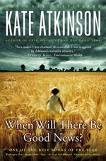 When Will There Be Good News? : A Novel - Kate Atkinson