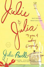 Julie and Julia : My Year of Cooking Dangerously - Julie Powell