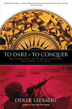 To Dare and to Conquer : Special Operations and the Destiny of Nations, from Achilles to Al Qaeda - Derek Leebaert