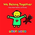 We Belong Together : A Book About Adoption and Families - Todd Parr