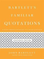 Bartlett's Familiar Quotations : The Truth Behind the Expressions We Use - John Bartlett