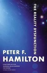 The Reality Dysfunction : Night's Dawn Trilogy : Book 1 - Peter F Hamilton