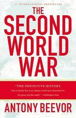 The Second World War : Australia 1913 - Antony Beevor