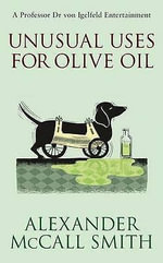 Unusual Uses for Olive Oil : A Von Igelfeld Novel - Alexander McCall Smith