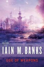 Use of Weapons - Iain M Banks