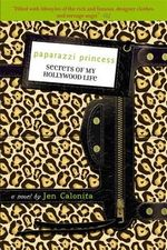 Paparazzi Princess : Secrets Of My Hollywood Life : A Novel - Jen Calonita