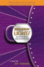 Broadway Lights : Secrets of My Hollywood Life - Jen Calonita