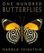 One Hundred Butterflies : The Butterfly Photographs Of Harold Feinstein :  The Butterfly Photographs Of Harold Feinstein - Harold Feinstein