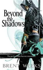 Beyond the Shadows : Night Angel Trilogy - Brent Weeks