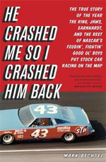 He Crashed Me So I Crashed Him Back : The True Story of the Year the King, Jaws, Earnhardt, and the Rest of NASCAR's Feudin', Fightin' Good Ol' Boys Pu - Mark Bechtel