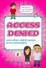 Access Denied : (And Other Eighth Grade Error Messages) - Denise Vega