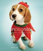 Indognito : A Book of Canines in Costume - Karen Ngo