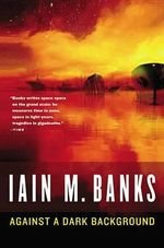 Against a Dark Background - Iain M Banks