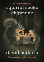 Squirrel Seeks Chipmunk : A Modest Bestiary - David Sedaris