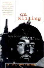 On Killing : The Psychological Cost of Learning to Kill in War and Society - Dave Grossman