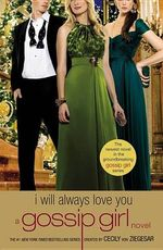 I Will Always Love You :  I Will Always Love You: A Gossip Girl Novel - Cecily Von Ziegesar