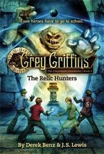 Grey Griffins : The Clockwork Chronicles - Book 2 : The Relic Hunters  - Derek Benz