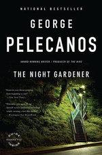 The Night Gardener : A Novel - George P Pelecanos