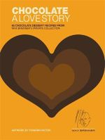 Chocolate : A Love Story : 65 Chocolate Dessert Recipes From Max Brenner's Private Collection :  A Love Story : 65 Chocolate Dessert Recipes From Max Brenner's Private Collection - Max Brenner