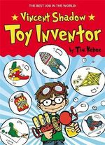 Vincent Shadow : Toy Inventor - Tim Kehoe