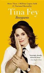 Bossypants : A Lifetime Search for Ordinary People Doing Extrao... - Tina Fey