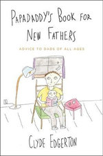 Papadaddy's Book for New Fathers : Advice to Dads of All Ages - Clyde Edgerton