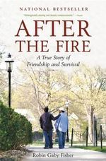 After the Fire : A True Story of Friendship and Survival - Robin Gaby Fisher