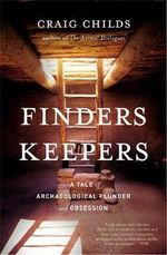 Finders Keepers : A Tale of Archaeological Plunder and Obsession - Craig Childs