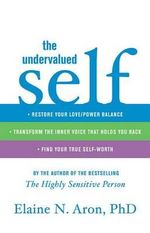 The Undervalued Self : Restore Your Love/Power Balance, Transform the Inner Voice that Holds You Back, and Find Your True Self-Worth - Elaine N. Aron