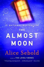 The Almost Moon : A Novel - Alice Sebold