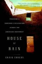 House of Rain : Tracking a Vanished Civilisation Across the South West - Craig Childs