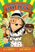 The Adventures of Nanny Piggins : Nanny Piggins - R A Spratt