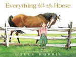 Everything But the Horse : A Childhood Memory - Holly Hobbie