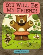 You Will Be My Friend! : Starring Lucille Beatrice Bear - Peter Brown