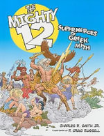 The Mighty 12 : Superheroes of Greek Myth - Charles R. Smith