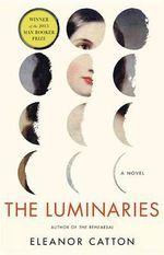 The Luminaries : Winner of the 2013 Man Booker Prize - Eleanor Catton