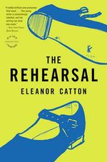 The Rehearsal : Reagan Arthur Books - Eleanor Catton