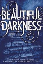 Beautiful Darkness : Beautiful Creatures Series : Book 2 - Kami Garcia