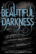 Beautiful Darkness : Beautiful Creatures Series : Book 2 - Kami Garcia